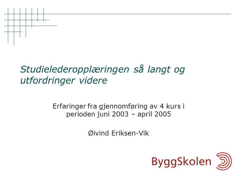 Studielederopplæringen så langt og utfordringer videre Erfaringer fra gjennomføring av 4 kurs i perioden juni 2003 – april 2005 Øivind Eriksen-Vik