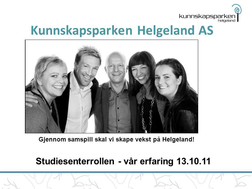 Kunnskapsparken Helgeland AS Studiesenterrollen - vår erfaring 13.10.11 Gjennom samspill skal vi skape vekst på Helgeland!