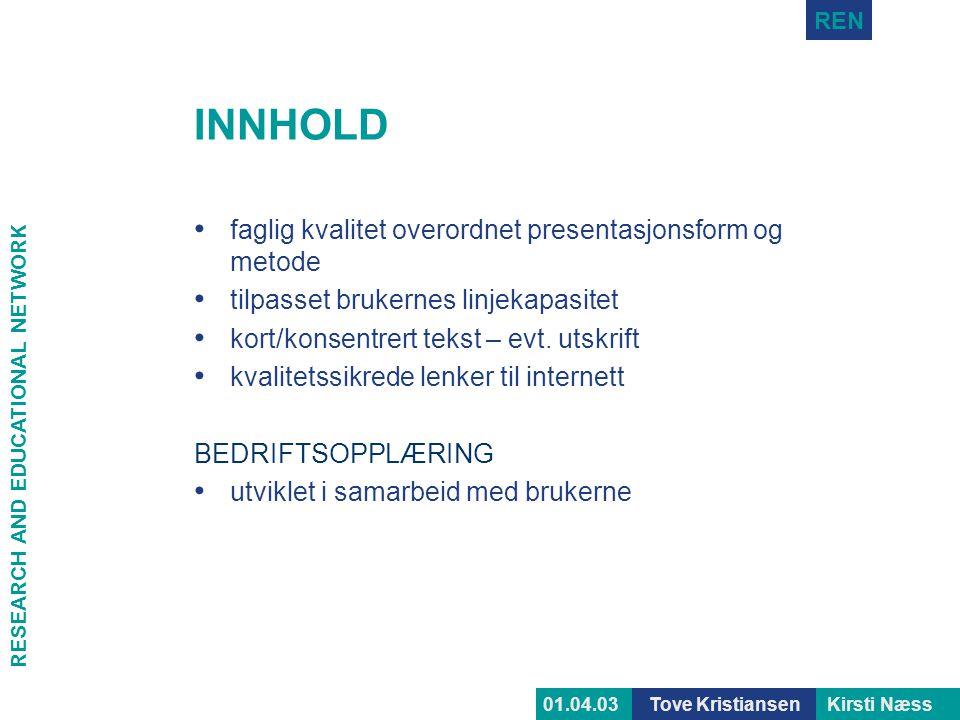 RESEARCH AND EDUCATIONAL NETWORK REN Tove KristiansenKirsti Næss01.04.03 INNHOLD • faglig kvalitet overordnet presentasjonsform og metode • tilpasset