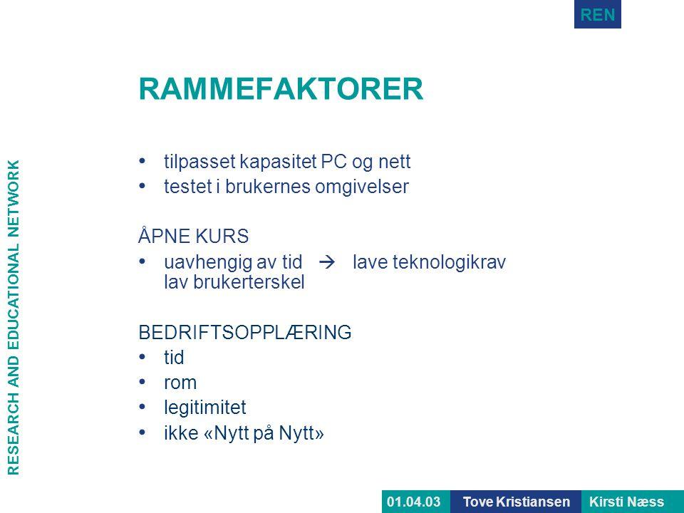 RESEARCH AND EDUCATIONAL NETWORK REN Tove KristiansenKirsti Næss01.04.03 RAMMEFAKTORER • tilpasset kapasitet PC og nett • testet i brukernes omgivelse