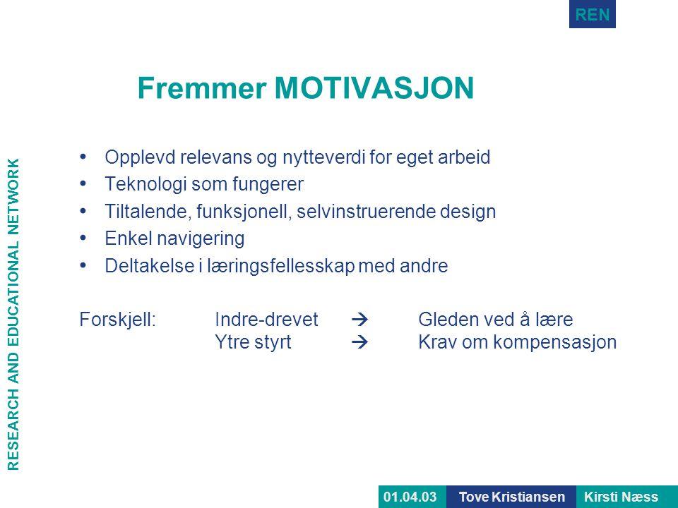 RESEARCH AND EDUCATIONAL NETWORK REN Tove KristiansenKirsti Næss01.04.03 Fremmer MOTIVASJON • Opplevd relevans og nytteverdi for eget arbeid • Teknolo