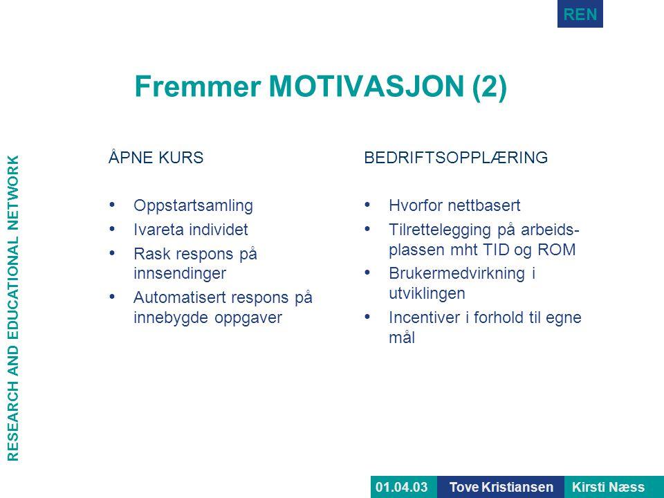 RESEARCH AND EDUCATIONAL NETWORK REN Tove KristiansenKirsti Næss01.04.03 Fremmer MOTIVASJON (2) ÅPNE KURS • Oppstartsamling • Ivareta individet • Rask