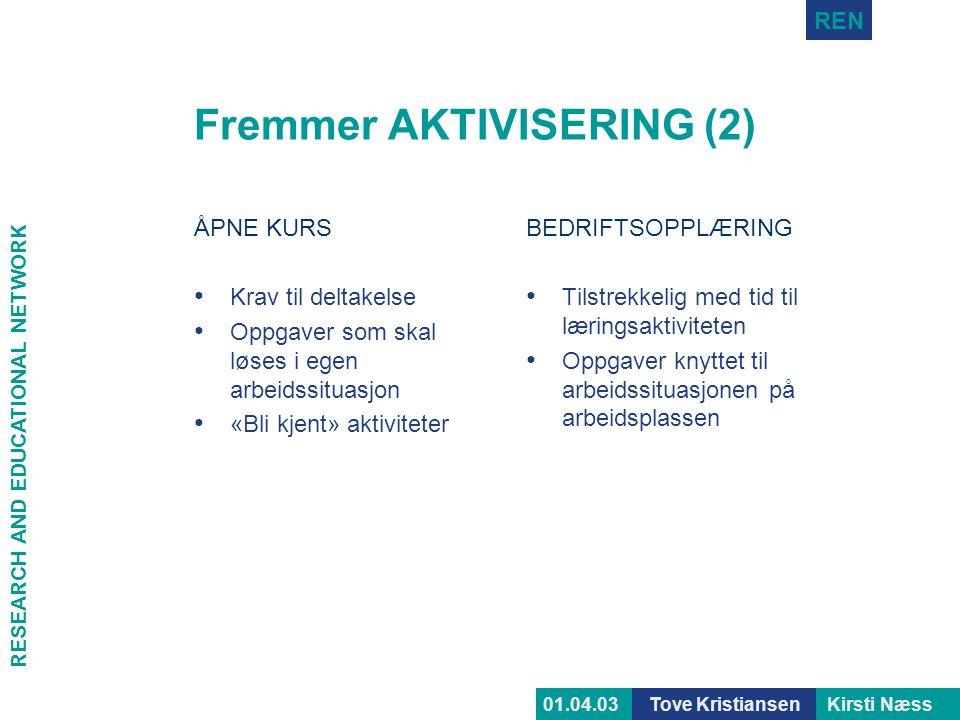 RESEARCH AND EDUCATIONAL NETWORK REN Tove KristiansenKirsti Næss01.04.03 Fremmer AKTIVISERING (2) ÅPNE KURS • Krav til deltakelse • Oppgaver som skal