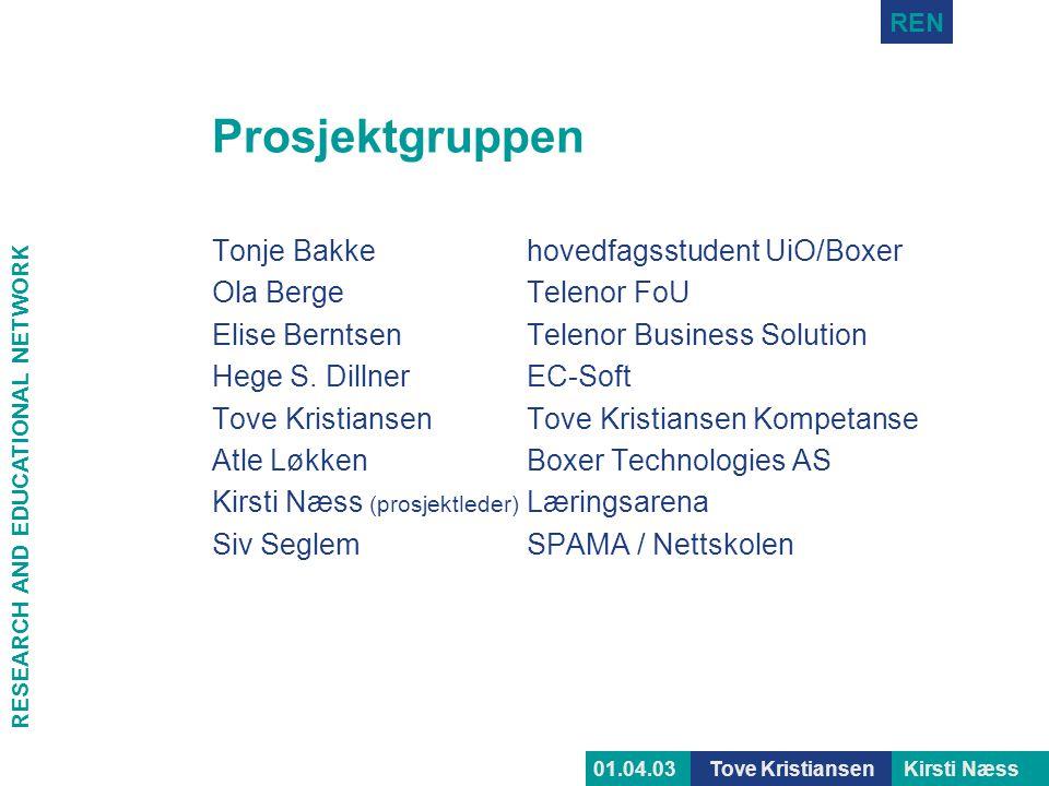 RESEARCH AND EDUCATIONAL NETWORK REN Tove KristiansenKirsti Næss01.04.03 Prosjektgruppen Tonje Bakkehovedfagsstudent UiO/Boxer Ola Berge Telenor FoU E