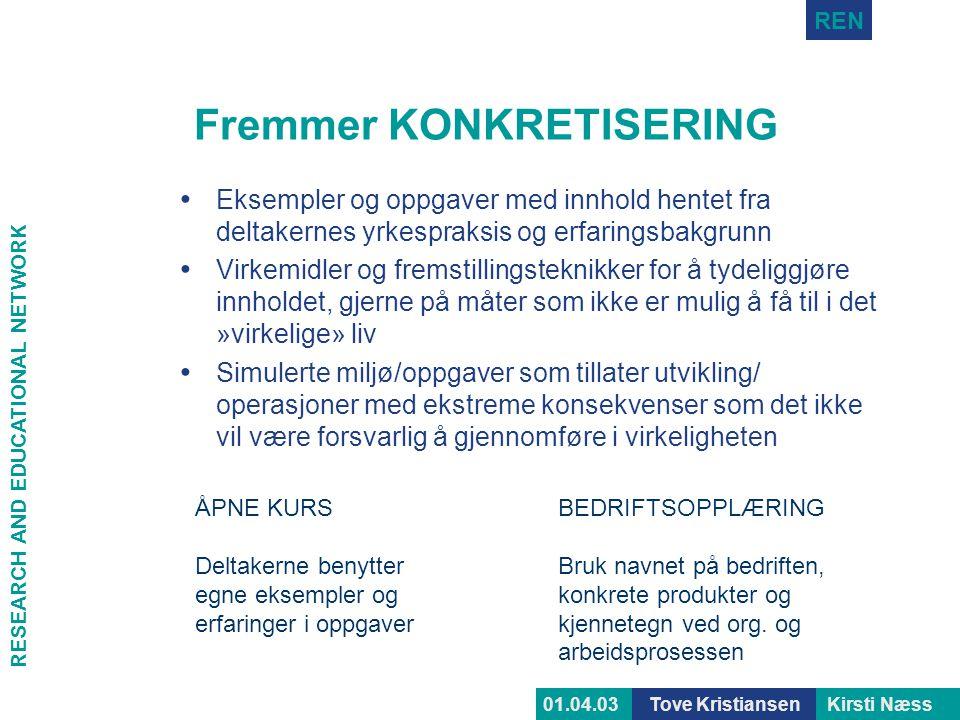 RESEARCH AND EDUCATIONAL NETWORK REN Tove KristiansenKirsti Næss01.04.03 Fremmer KONKRETISERING • Eksempler og oppgaver med innhold hentet fra deltake