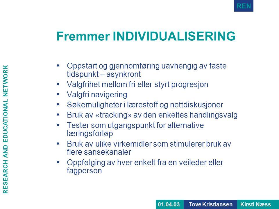 RESEARCH AND EDUCATIONAL NETWORK REN Tove KristiansenKirsti Næss01.04.03 Fremmer INDIVIDUALISERING • Oppstart og gjennomføring uavhengig av faste tids