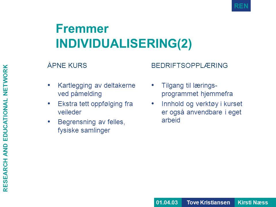RESEARCH AND EDUCATIONAL NETWORK REN Tove KristiansenKirsti Næss01.04.03 Fremmer INDIVIDUALISERING(2) ÅPNE KURS • Kartlegging av deltakerne ved påmeld