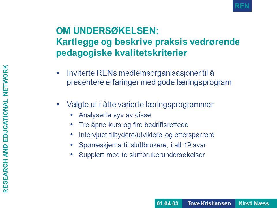 RESEARCH AND EDUCATIONAL NETWORK REN Tove KristiansenKirsti Næss01.04.03 OM UNDERSØKELSEN: Kartlegge og beskrive praksis vedrørende pedagogiske kvalit