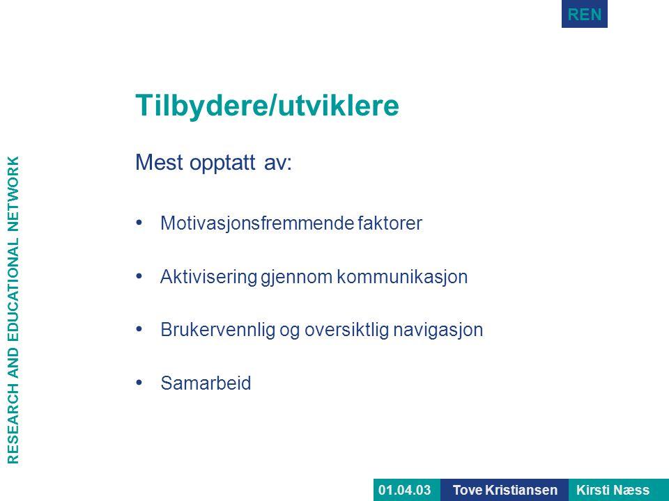 RESEARCH AND EDUCATIONAL NETWORK REN Tove KristiansenKirsti Næss01.04.03 Tilbydere/utviklere Mest opptatt av: • Motivasjonsfremmende faktorer • Aktivi
