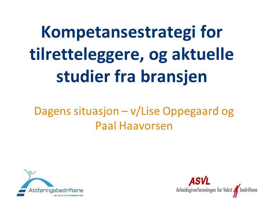 Kompetansestrategi for tilretteleggere, og aktuelle studier fra bransjen Dagens situasjon – v/Lise Oppegaard og Paal Haavorsen