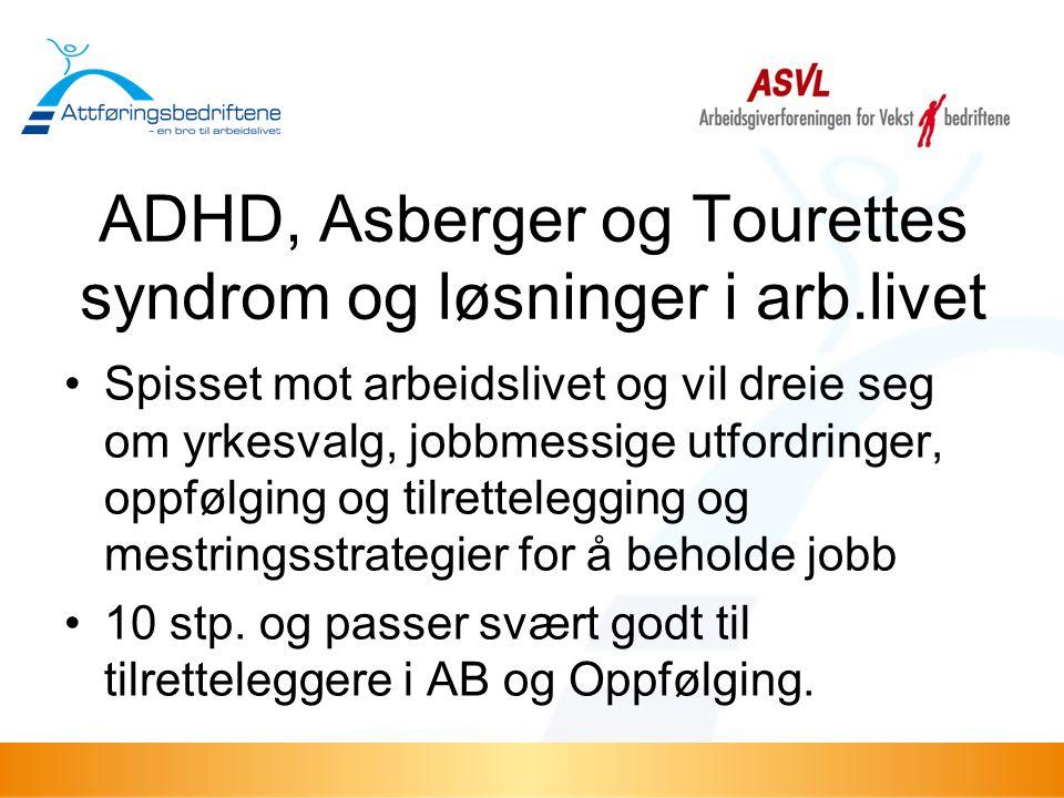 ADHD, Asberger og Tourettes syndrom og løsninger i arb.livet •Spisset mot arbeidslivet og vil dreie seg om yrkesvalg, jobbmessige utfordringer, oppføl