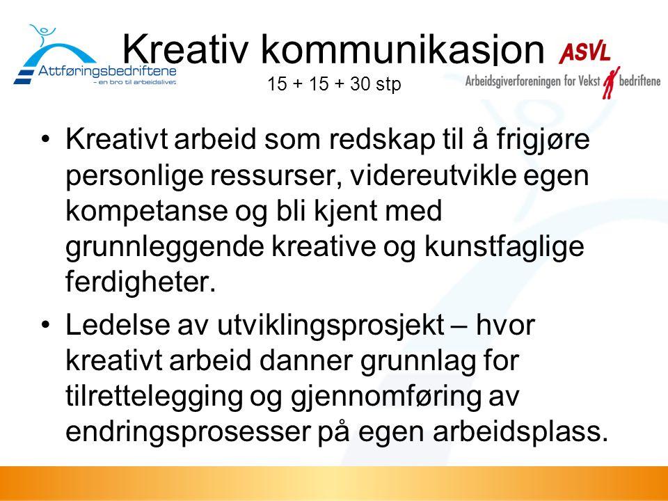 Kreativ kommunikasjon 15 + 15 + 30 stp •Kreativt arbeid som redskap til å frigjøre personlige ressurser, videreutvikle egen kompetanse og bli kjent me