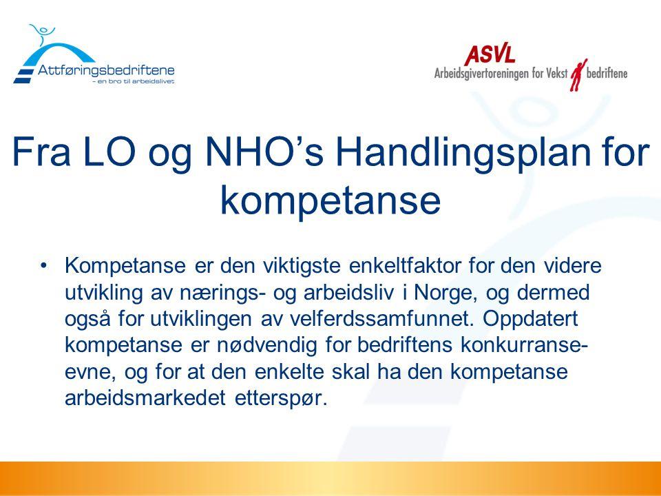 Fra LO og NHO's Handlingsplan for kompetanse •Kompetanse er den viktigste enkeltfaktor for den videre utvikling av nærings- og arbeidsliv i Norge, og