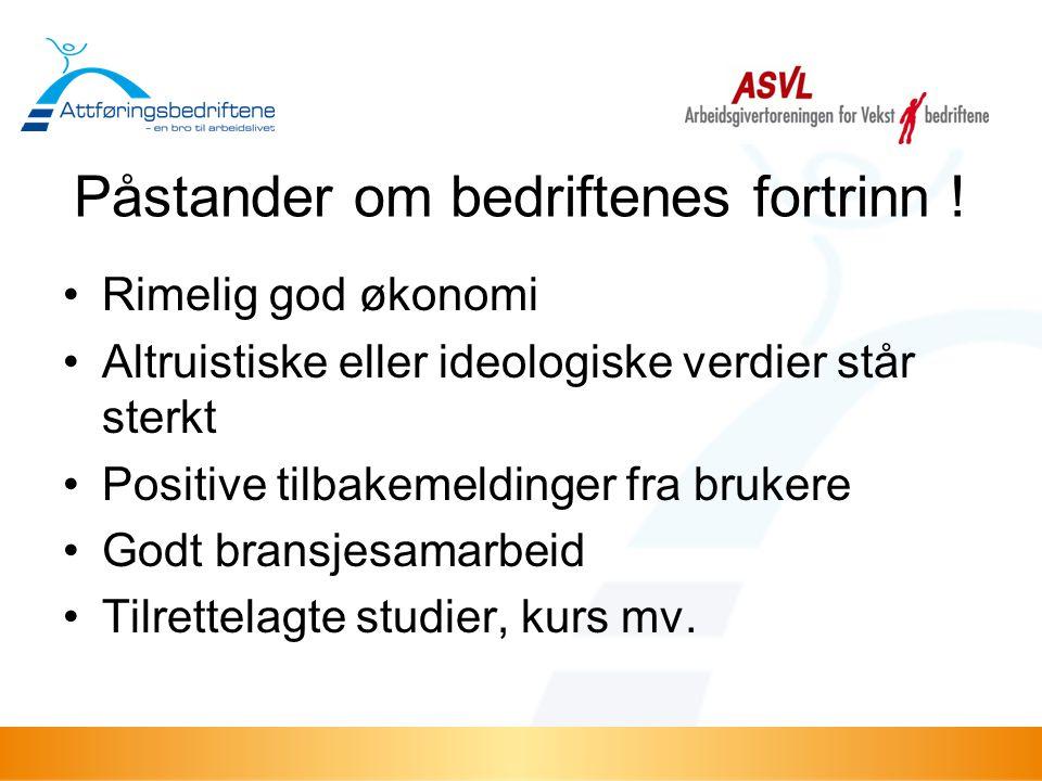 Påstander om bedriftenes fortrinn ! •Rimelig god økonomi •Altruistiske eller ideologiske verdier står sterkt •Positive tilbakemeldinger fra brukere •G