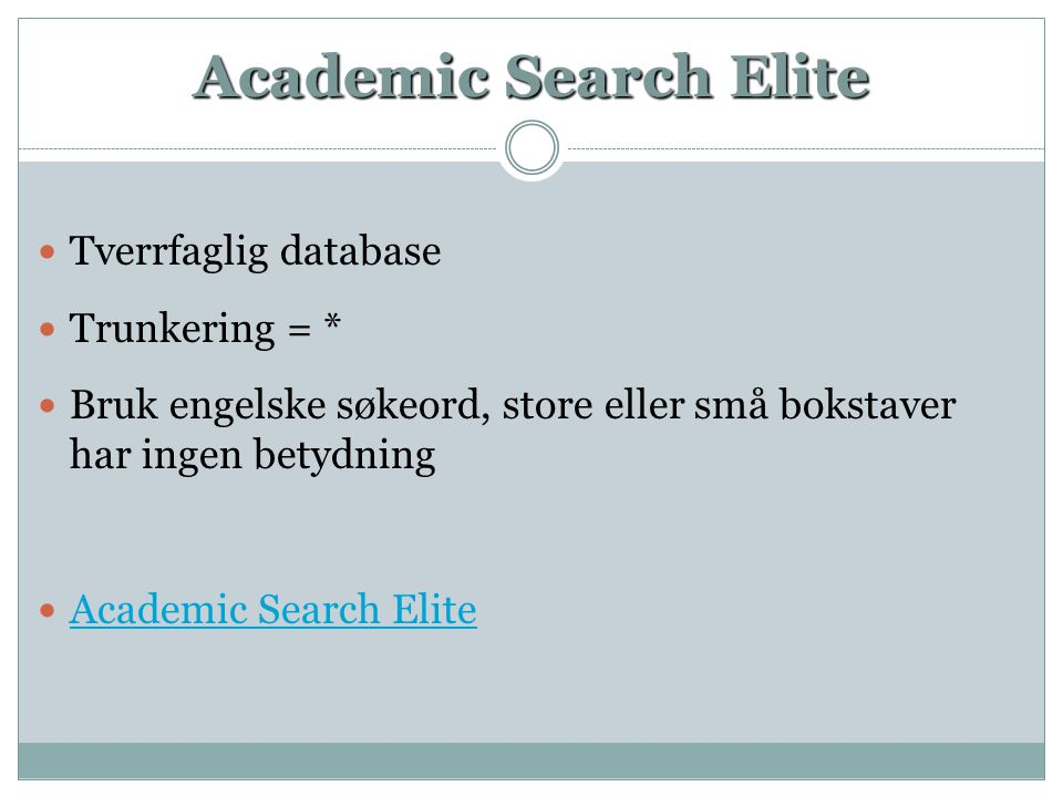 Academic Search Elite  Tverrfaglig database  Trunkering = *  Bruk engelske søkeord, store eller små bokstaver har ingen betydning  Academic Search Elite Academic Search Elite