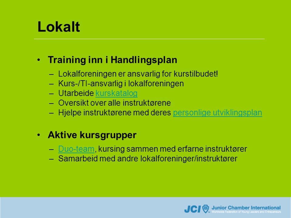 Lokalt •Training inn i Handlingsplan –Lokalforeningen er ansvarlig for kurstilbudet! –Kurs-/TI-ansvarlig i lokalforeningen –Utarbeide kurskatalogkursk