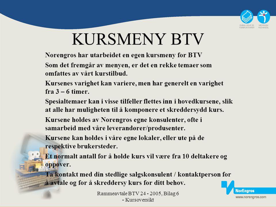 Rammeavtale BTV 24 - 2005, Bilag 6 - Kursoversikt KURSMENY BTV Norengros har utarbeidet en egen kursmeny for BTV Som det fremgår av menyen, er det en