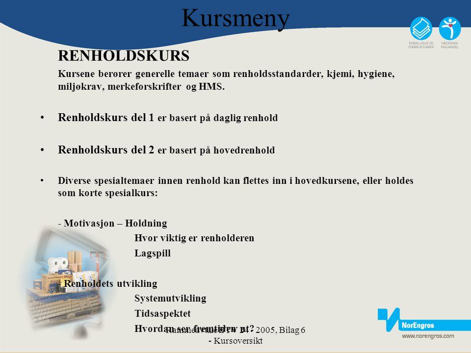 Rammeavtale BTV 24 - 2005, Bilag 6 - Kursoversikt Kursmeny RENHOLDSKURS Kursene berører generelle temaer som renholdsstandarder, kjemi, hygiene, miljø