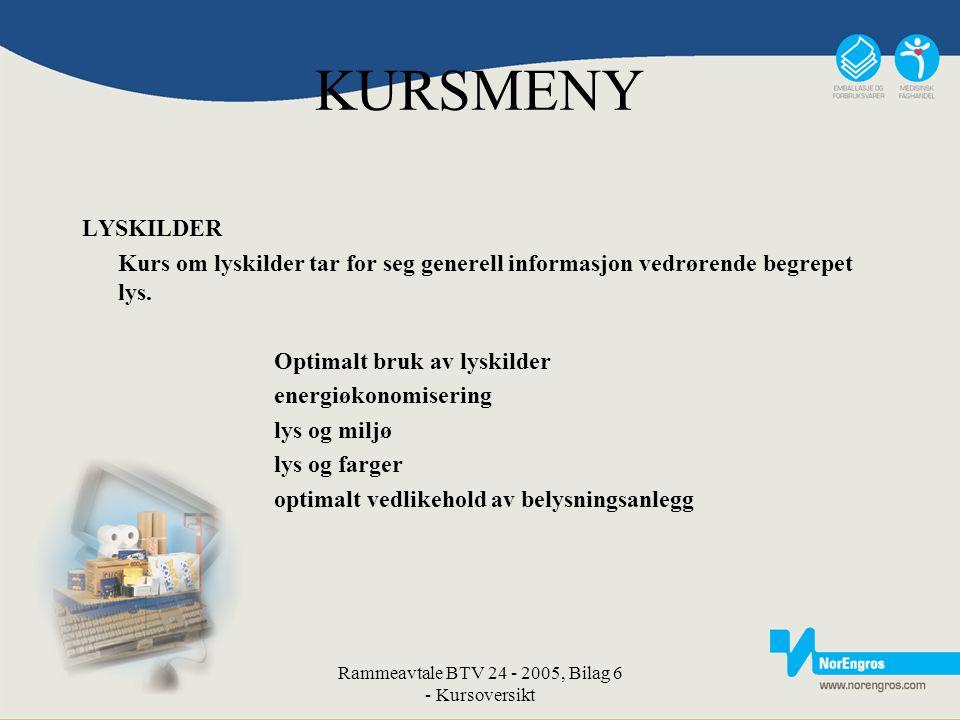 Rammeavtale BTV 24 - 2005, Bilag 6 - Kursoversikt KURSMENY LYSKILDER Kurs om lyskilder tar for seg generell informasjon vedrørende begrepet lys. Optim