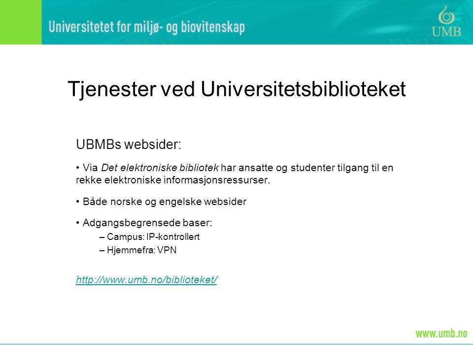 Tjenester ved Universitetsbiblioteket UBMBs websider: • Via Det elektroniske bibliotek har ansatte og studenter tilgang til en rekke elektroniske info