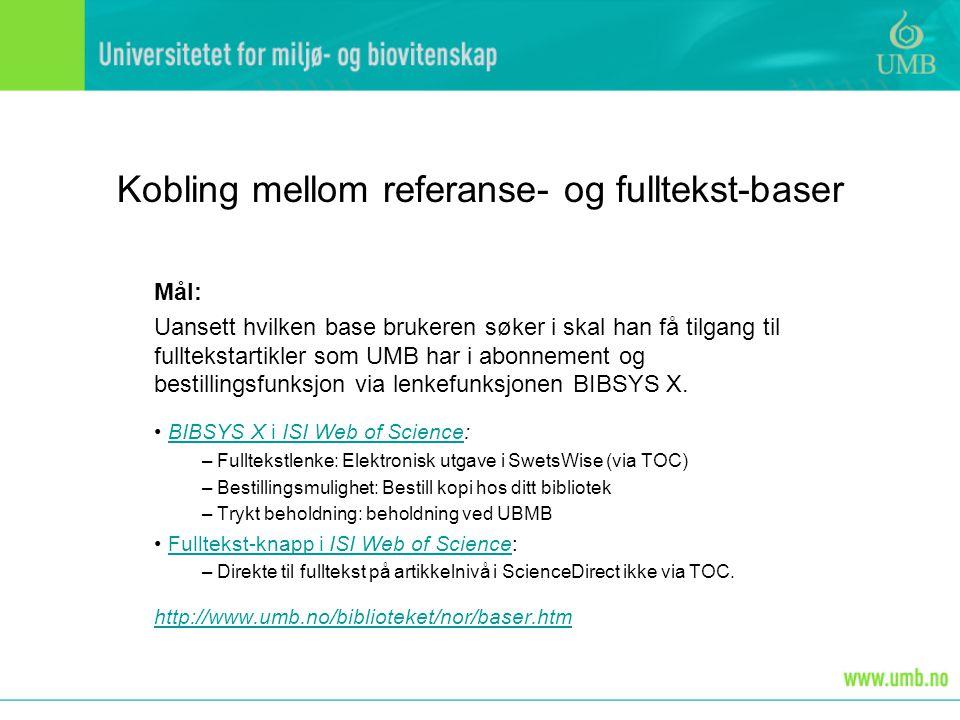 Referansehåndteringsverktøy • Programmer: Reference Manager, EndNote og RefWorks • Site-avtale for studenter og ansatte • Eksempel: Import av referanser til EndNote og bruk av CWYW (søking – lagring - publisering) 1) Søk i ISI (2000-2005): raspberr* and stor* 2) Eksport til EndNote 3) Siteringer og litteraturliste i Word http://www.umb.no/biblioteket/nor/baser.htm