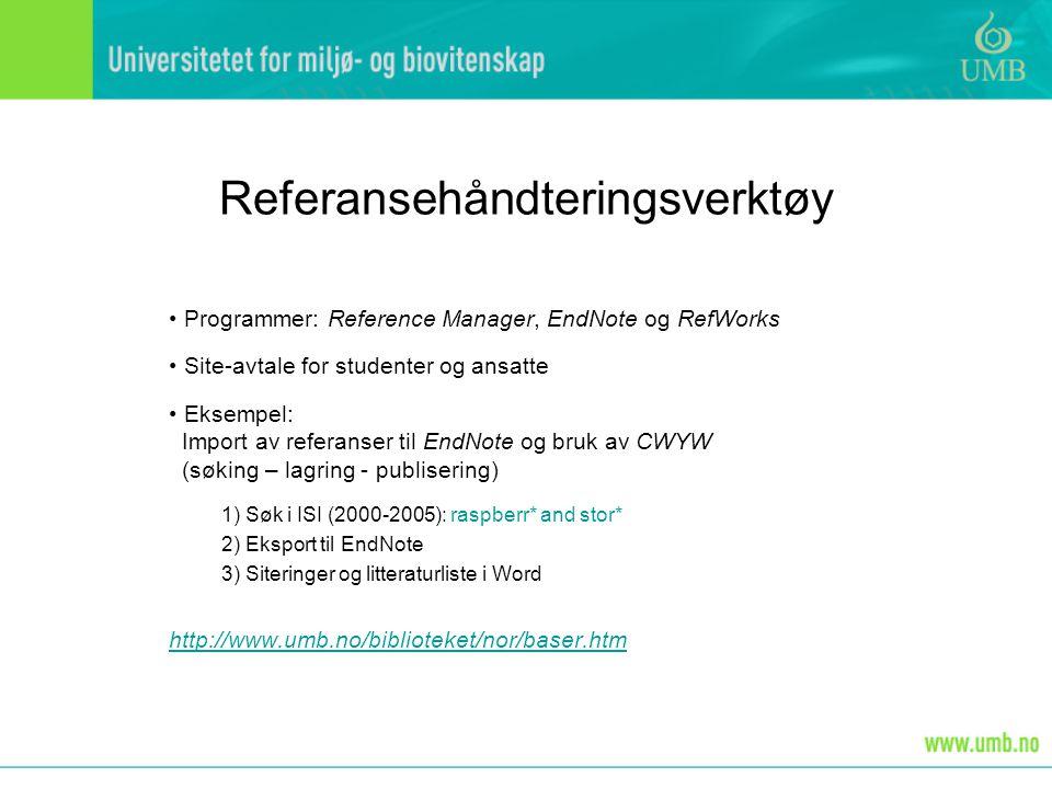 Referansehåndteringsverktøy • Programmer: Reference Manager, EndNote og RefWorks • Site-avtale for studenter og ansatte • Eksempel: Import av referans