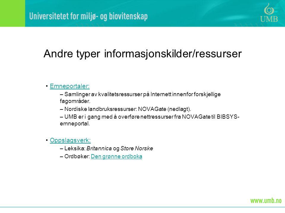 Andre typer informasjonskilder/ressurser • Emneportaler:Emneportaler: – Samlinger av kvalitetsressurser på Internett innenfor forskjellige fagområder.