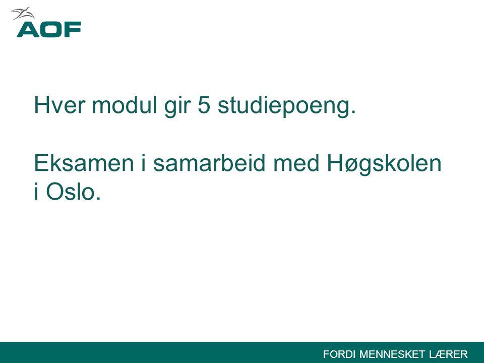 FORDI MENNESKET LÆRER Hver modul gir 5 studiepoeng. Eksamen i samarbeid med Høgskolen i Oslo.