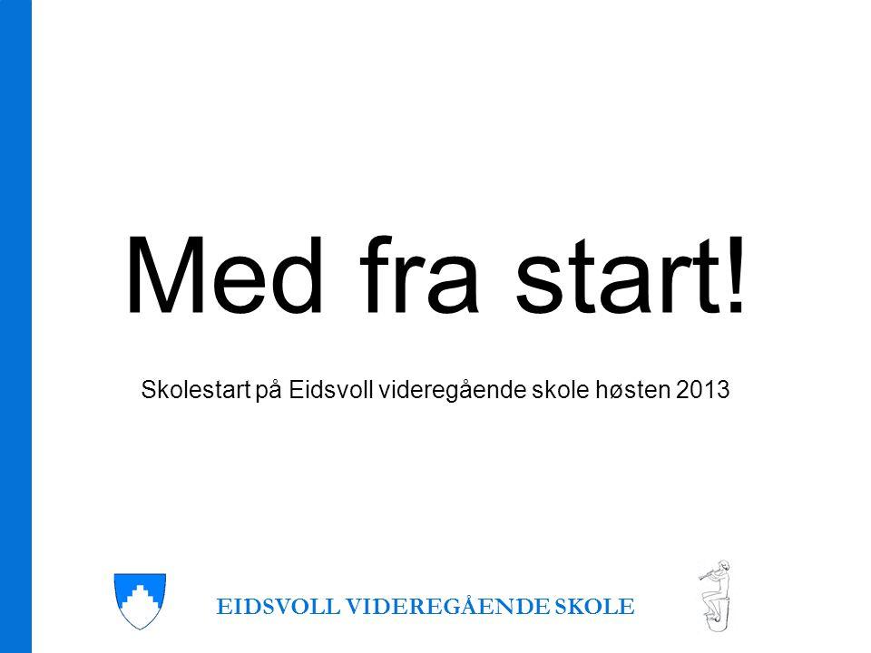Med fra start! Skolestart på Eidsvoll videregående skole høsten 2013 EIDSVOLL VIDEREGÅENDE SKOLE