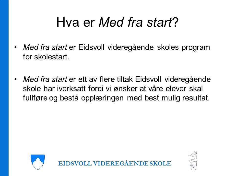 Hva er Med fra start. •Med fra start er Eidsvoll videregående skoles program for skolestart.