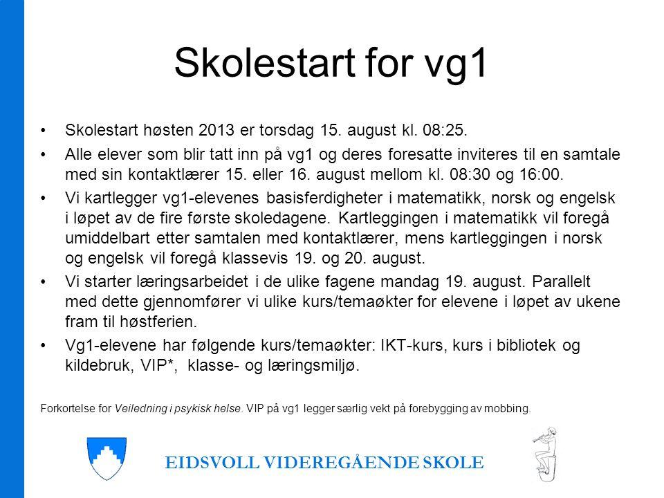 Skolestart for vg1 •Skolestart høsten 2013 er torsdag 15.