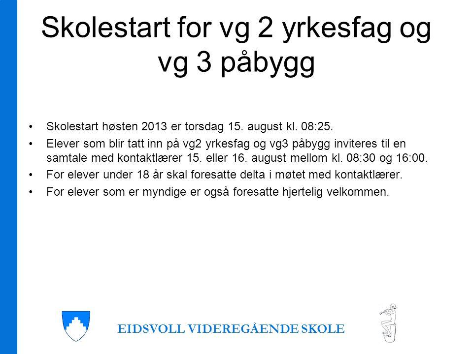 Skolestart for vg 2 yrkesfag og vg 3 påbygg •Skolestart høsten 2013 er torsdag 15.