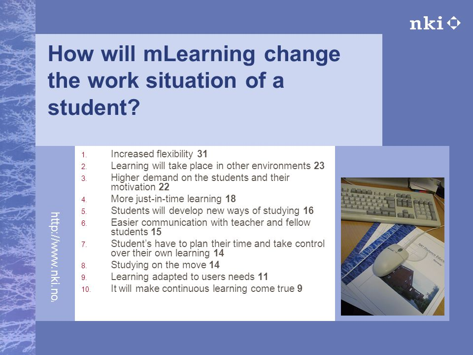 http://www.nki.no/fj How will mLearning change the work situation of a student.