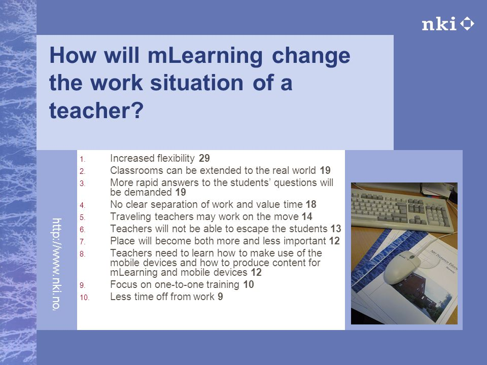 http://www.nki.no/fj How will mLearning change the work situation of a teacher.