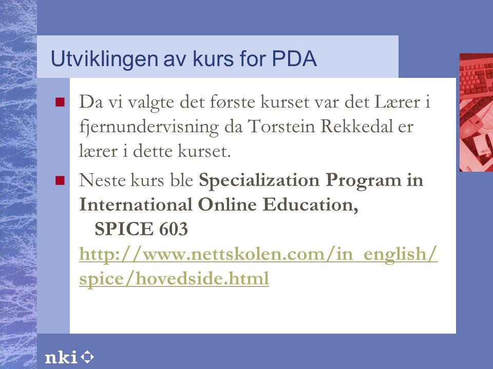 Utviklingen av kurs for PDA  Da vi valgte det første kurset var det Lærer i fjernundervisning da Torstein Rekkedal er lærer i dette kurset.