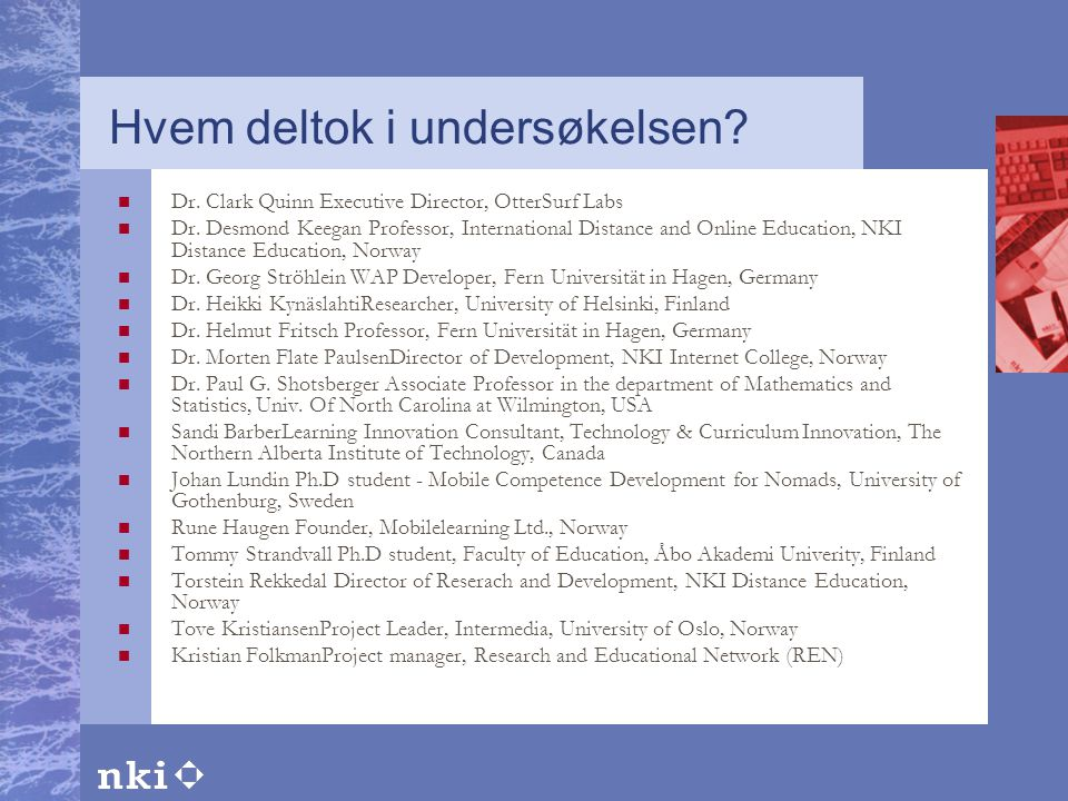 Hvem deltok i undersøkelsen?  Dr. Clark Quinn Executive Director, OtterSurf Labs  Dr. Desmond Keegan Professor, International Distance and Online Ed