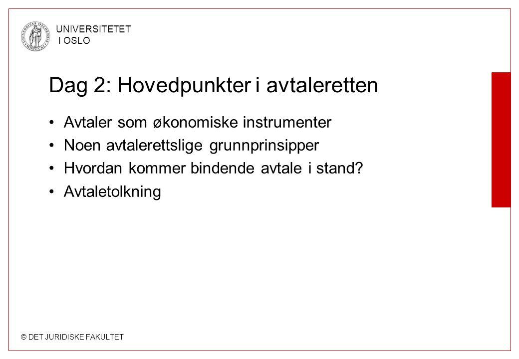 © DET JURIDISKE FAKULTET UNIVERSITETET I OSLO Dag 2: Hovedpunkter i avtaleretten •Avtaler som økonomiske instrumenter •Noen avtalerettslige grunnprins