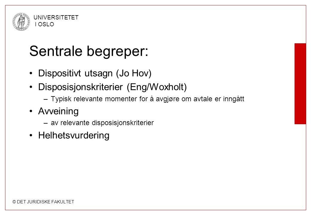 © DET JURIDISKE FAKULTET UNIVERSITETET I OSLO Sentrale begreper: •Dispositivt utsagn (Jo Hov) •Disposisjonskriterier (Eng/Woxholt) –Typisk relevante m