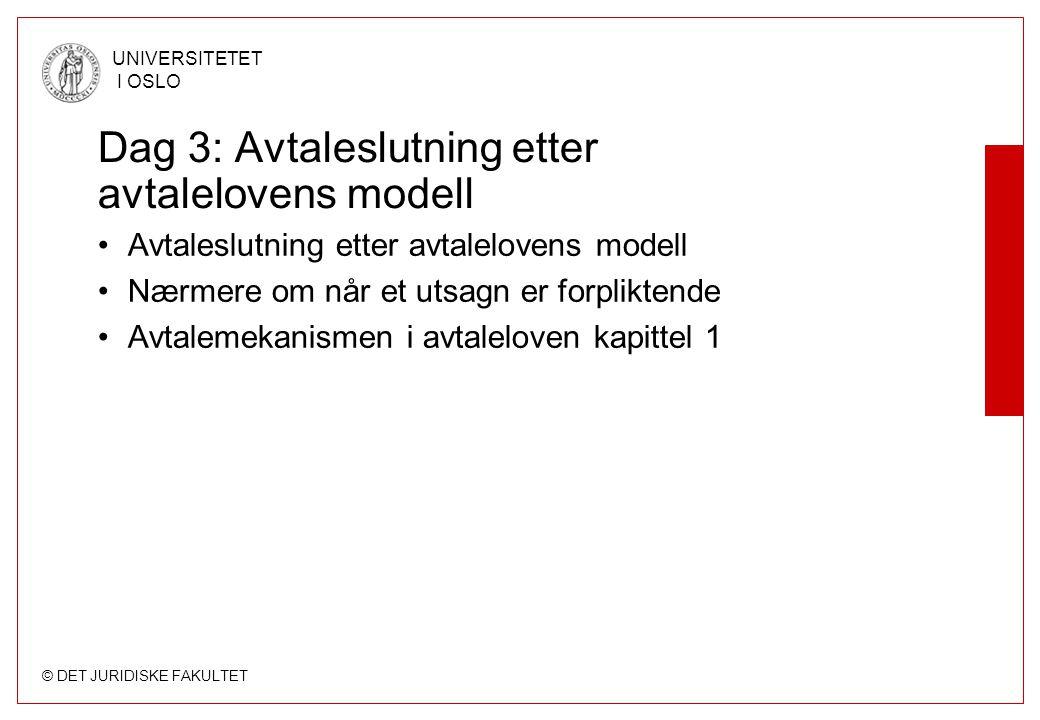 © DET JURIDISKE FAKULTET UNIVERSITETET I OSLO Dag 3: Avtaleslutning etter avtalelovens modell •Avtaleslutning etter avtalelovens modell •Nærmere om nå