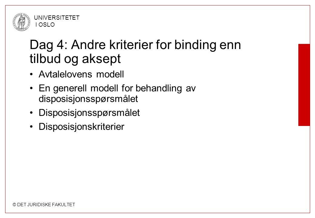 © DET JURIDISKE FAKULTET UNIVERSITETET I OSLO Dag 4: Andre kriterier for binding enn tilbud og aksept •Avtalelovens modell •En generell modell for beh