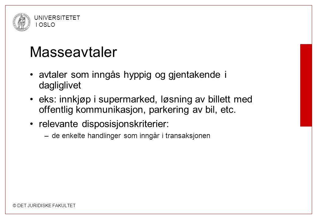 © DET JURIDISKE FAKULTET UNIVERSITETET I OSLO Masseavtaler •avtaler som inngås hyppig og gjentakende i dagliglivet •eks: innkjøp i supermarked, løsnin