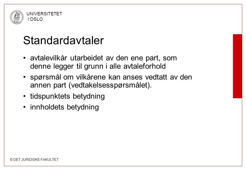 © DET JURIDISKE FAKULTET UNIVERSITETET I OSLO Standardavtaler •avtalevilkår utarbeidet av den ene part, som denne legger til grunn i alle avtaleforhol