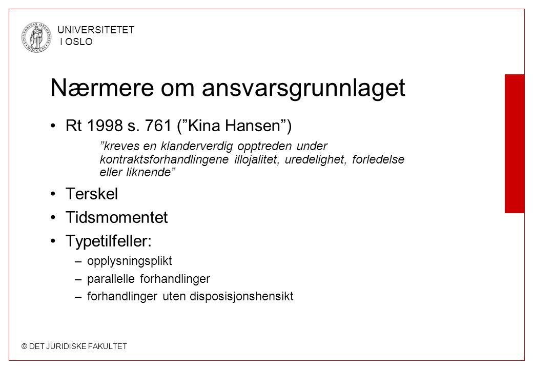 """© DET JURIDISKE FAKULTET UNIVERSITETET I OSLO Nærmere om ansvarsgrunnlaget •Rt 1998 s. 761 (""""Kina Hansen"""") """"kreves en klanderverdig opptreden under ko"""