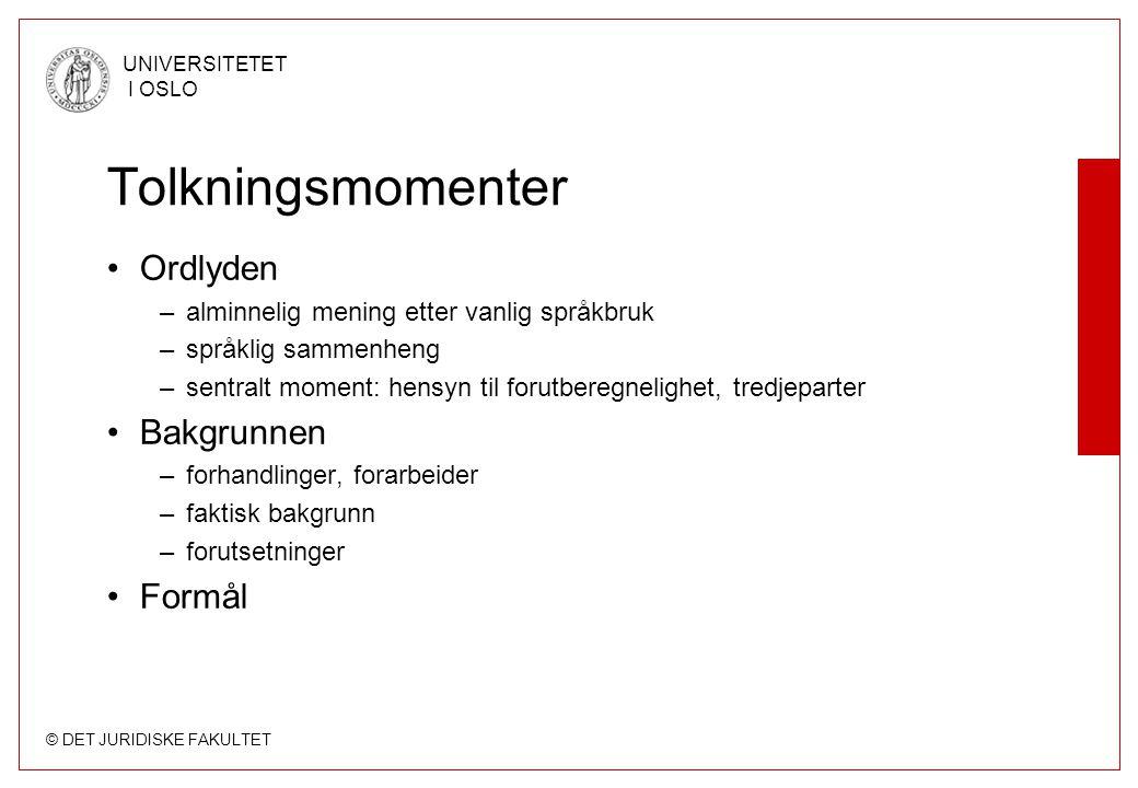 © DET JURIDISKE FAKULTET UNIVERSITETET I OSLO Tolkningsmomenter •Ordlyden –alminnelig mening etter vanlig språkbruk –språklig sammenheng –sentralt mom