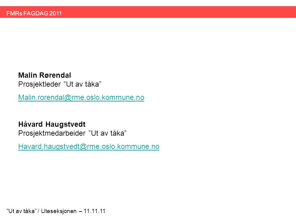 """Malin Rørendal Prosjektleder """"Ut av tåka"""" Malin.rorendal@rme.oslo.kommune.no Håvard Haugstvedt Prosjektmedarbeider """"Ut av tåka"""" Havard.haugstvedt@rme."""