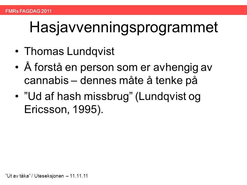 """Hasjavvenningsprogrammet •Thomas Lundqvist •Å forstå en person som er avhengig av cannabis – dennes måte å tenke på •""""Ud af hash missbrug"""" (Lundqvist"""