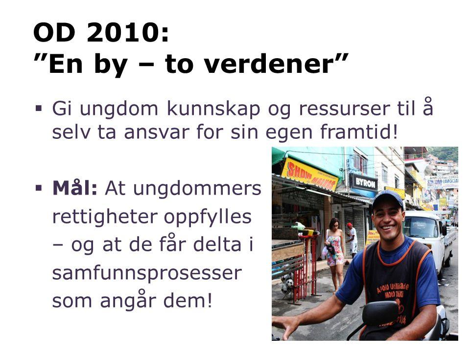 """OD 2010: """"En by – to verdener""""  Gi ungdom kunnskap og ressurser til å selv ta ansvar for sin egen framtid!  Mål: At ungdommers rettigheter oppfylles"""