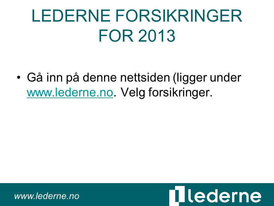 www.lederne.no LEDERNE FORSIKRINGER FOR 2013 •Gå inn på denne nettsiden (ligger under www.lederne.no.