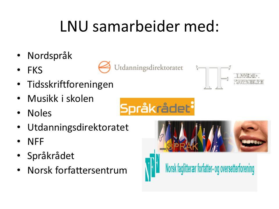 LNU samarbeider med: • Nordspråk • FKS • Tidsskriftforeningen • Musikk i skolen • Noles • Utdanningsdirektoratet • NFF • Språkrådet • Norsk forfatters