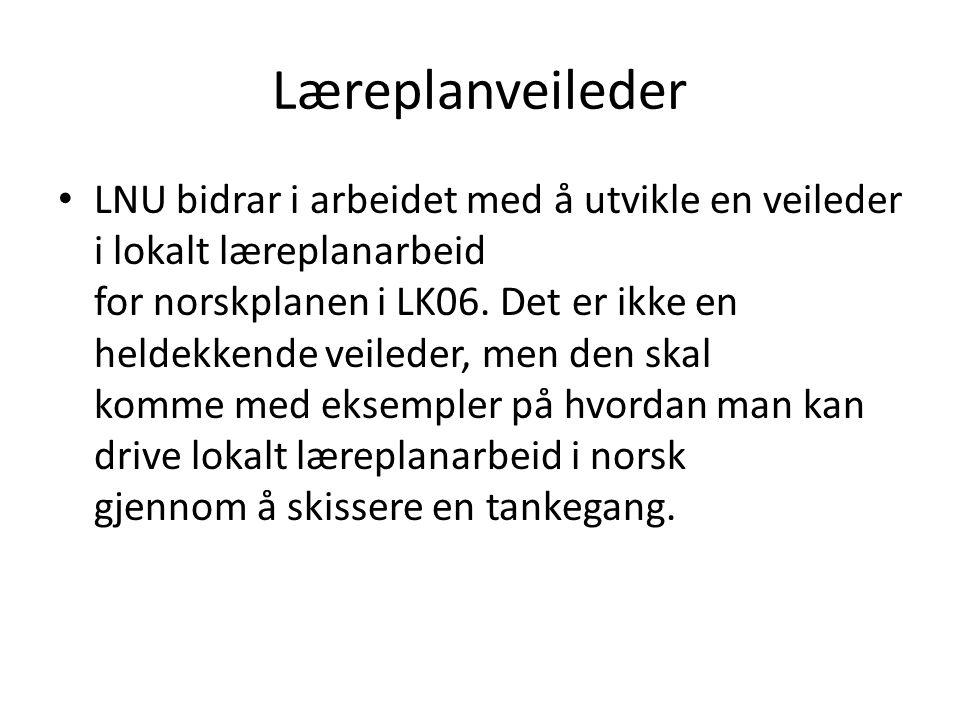 Læreplanveileder • LNU bidrar i arbeidet med å utvikle en veileder i lokalt læreplanarbeid for norskplanen i LK06. Det er ikke en heldekkende veileder